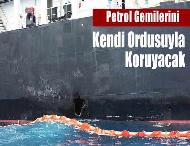 Petrol Gemilerini Kendi Ordusuyla Koruyacak