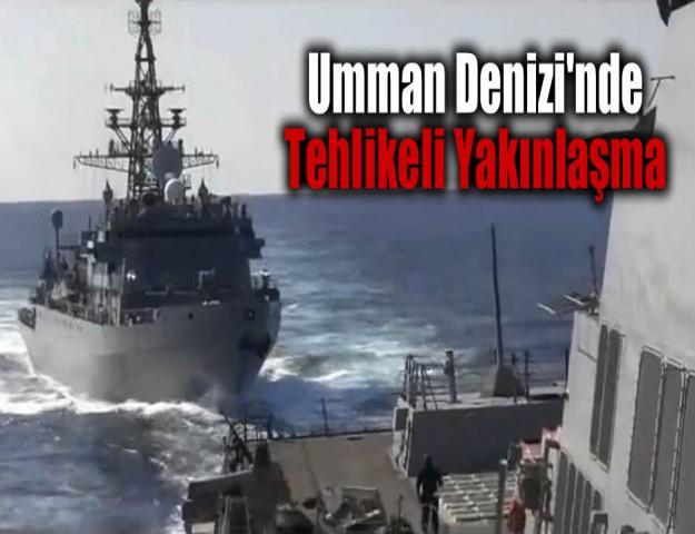 Umman Denizi'nde Tehlikeli Yakınlaşma