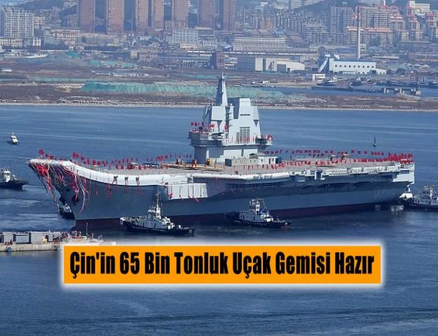 Çin'in 65 Bin Tonluk Uçak Gemisi Hazır