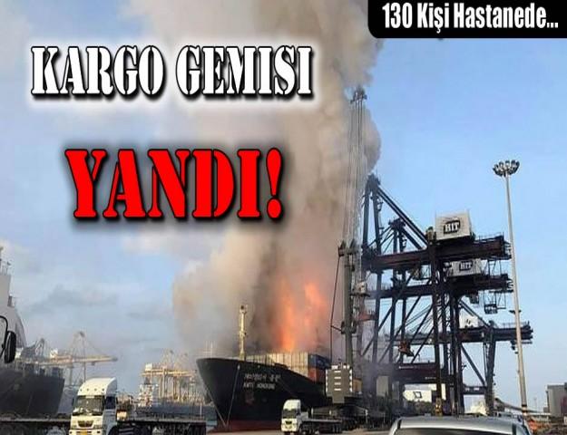 Kargo Gemisi Yandı! 130 kişi hastanede...