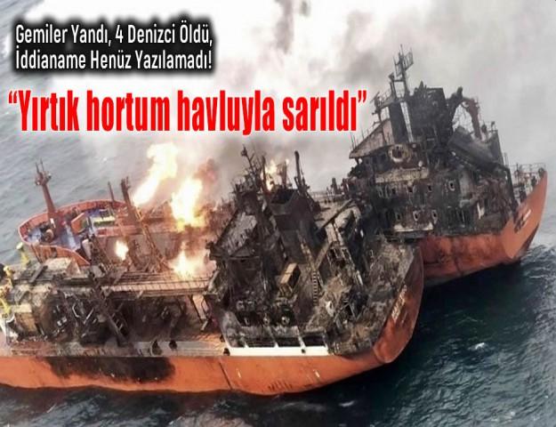 Gemiler Yandı, 4 Denizci Öldü, İddianame Henüz Yazılamadı!