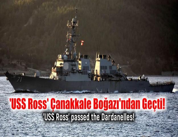 'USS Ross' Çanakkale Boğazı'ndan Geçti!