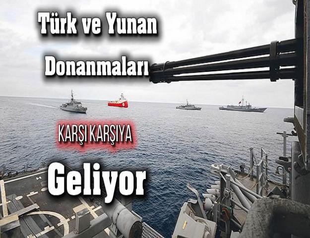 Türk ve Yunan Donanmaları Karşı Karşıya Geliyor
