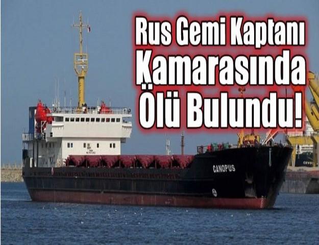 Rus Gemi Kaptanı Kamarasında Ölü Bulundu!