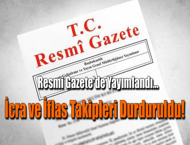 Resmi Gazete'de Yayımlandı... İcra ve İflas Takipleri Durduruldu!
