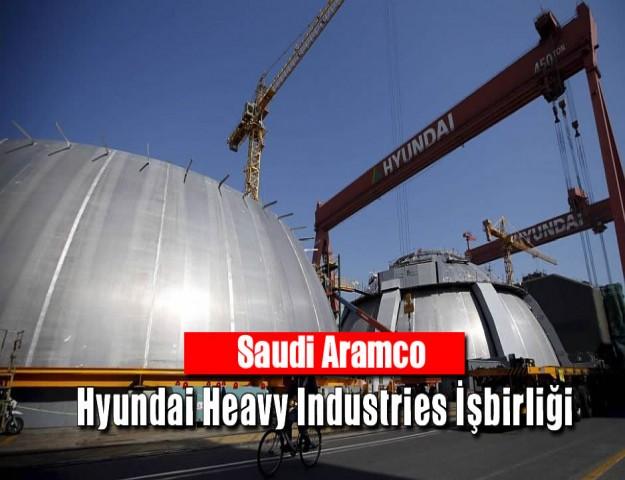 Saudi Aramco ile Hyundai Heavy Industries İşbirliği