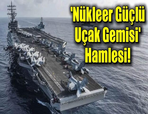 'Nükleer Güçlü Uçak Gemisi' Hamlesi!