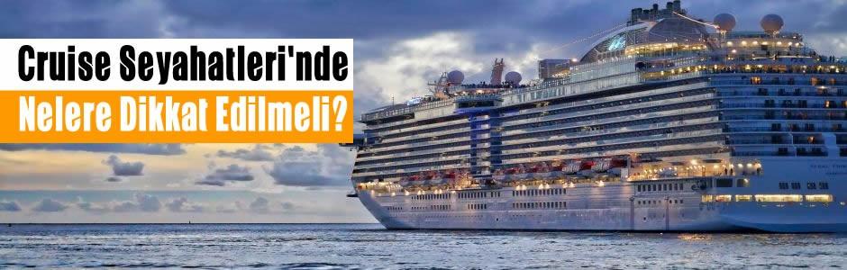 Cruise Seyahatleri'nde Nelere Dikkat Edilmeli?