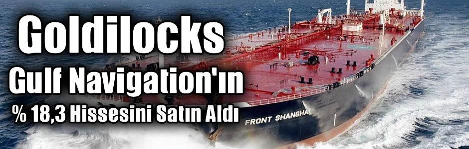 Goldilocks Gulf Navigation'ın ,3 Hissesini Satın Aldı