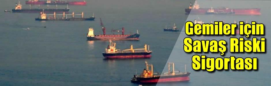 Gemiler için Savaş Riski Sigortası