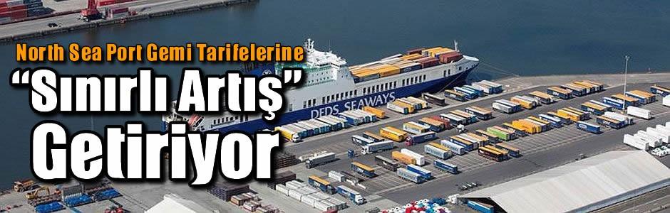 """North Sea Port, Gemi Tarifelerine """"Sınırlı Artış"""" Getiriyor"""