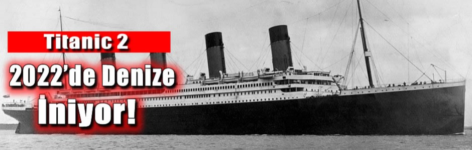 Titanic 2- 2022'de Denize İniyor!
